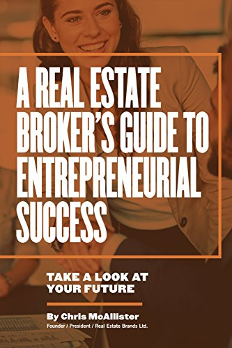 A Real Estate Broker's Guide to Entrepreneurial Success: Take a Look at Your Future