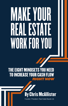 Make Your Real Estate Work For You The Eight Mindsets to Increase your Cash Flow Right Now